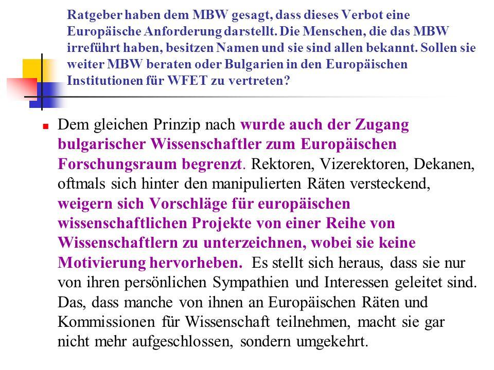Ratgeber haben dem MBW gesagt, dass dieses Verbot eine Europäische Anforderung darstellt. Die Menschen, die das MBW irreführt haben, besitzen Namen un