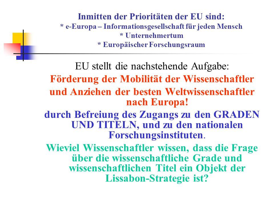 Inmitten der Prioritäten der EU sind: * е-Europa – Informationsgesellschaft für jeden Mensch * Unternehmertum * Europäischer Forschungsraum EU stellt