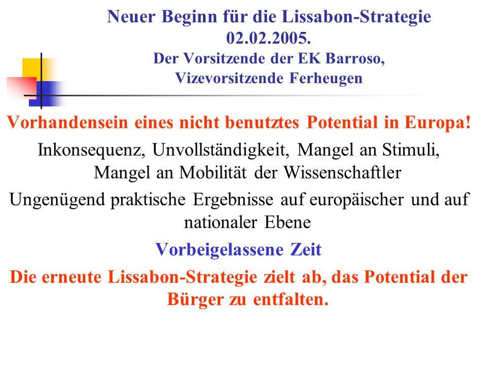 Neuer Beginn für die Lissabon-Strategie 02.02.2005. Der Vorsitzende der EK Barroso, Vizevorsitzende Ferheugen Vorhandensein eines nicht benutztes Pote