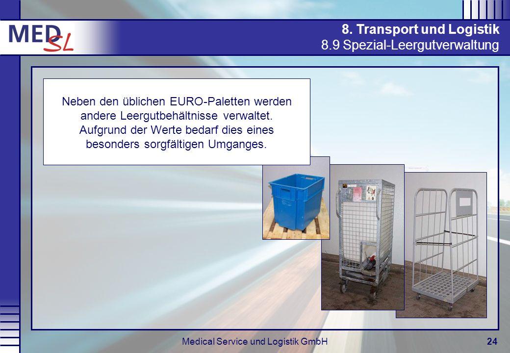 Medical Service und Logistik GmbH24 8. Transport und Logistik 8.9 Spezial-Leergutverwaltung Neben den üblichen EURO-Paletten werden andere Leergutbehä
