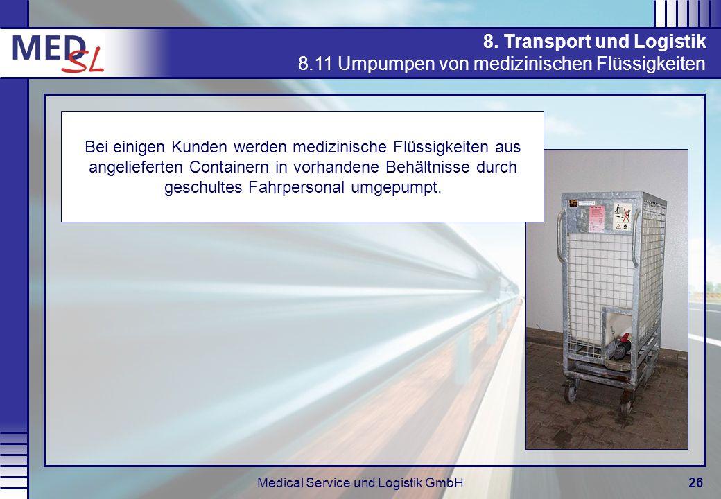 Medical Service und Logistik GmbH26 8. Transport und Logistik 8.11 Umpumpen von medizinischen Flüssigkeiten Bei einigen Kunden werden medizinische Flü