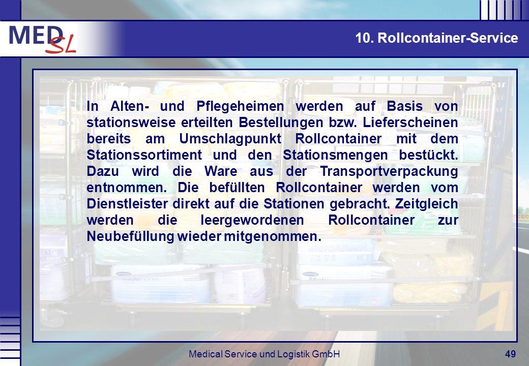 Medical Service und Logistik GmbH49 10. Rollcontainer-Service In Alten- und Pflegeheimen werden auf Basis von stationsweise erteilten Bestellungen bzw