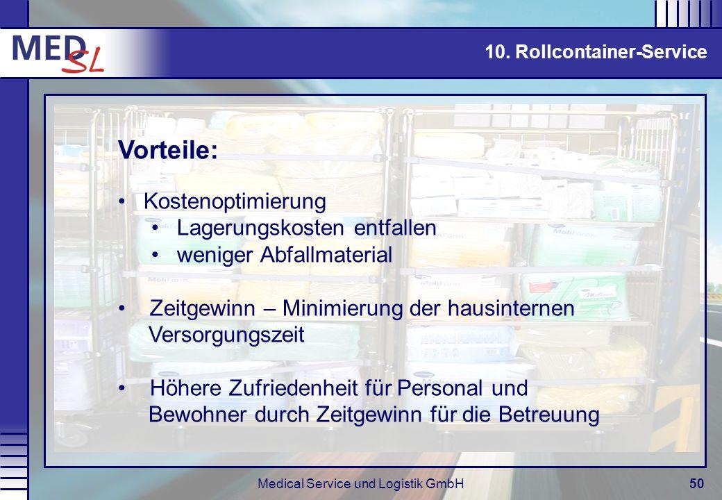 Medical Service und Logistik GmbH50 10. Rollcontainer-Service Vorteile: Kostenoptimierung Lagerungskosten entfallen weniger Abfallmaterial Zeitgewinn