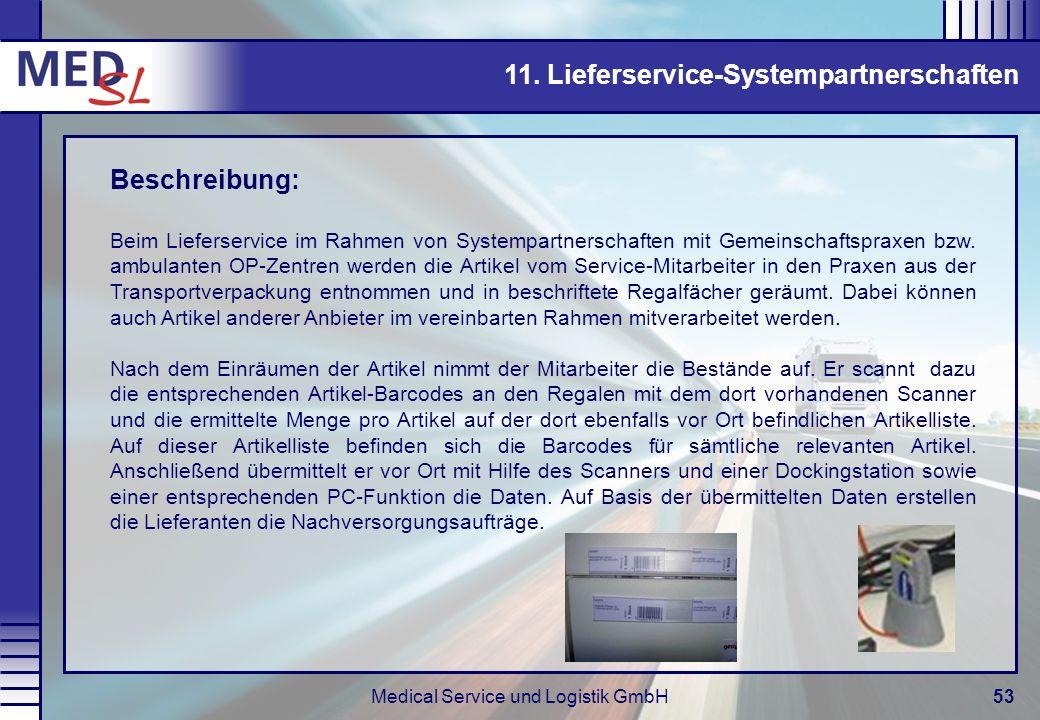Medical Service und Logistik GmbH53 11. Lieferservice-Systempartnerschaften Beschreibung: Beim Lieferservice im Rahmen von Systempartnerschaften mit G