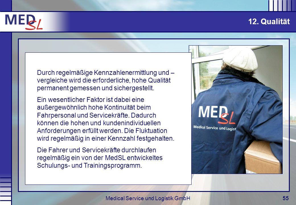 Medical Service und Logistik GmbH55 12. Qualität Durch regelmäßige Kennzahlenermittlung und – vergleiche wird die erforderliche, hohe Qualität permane