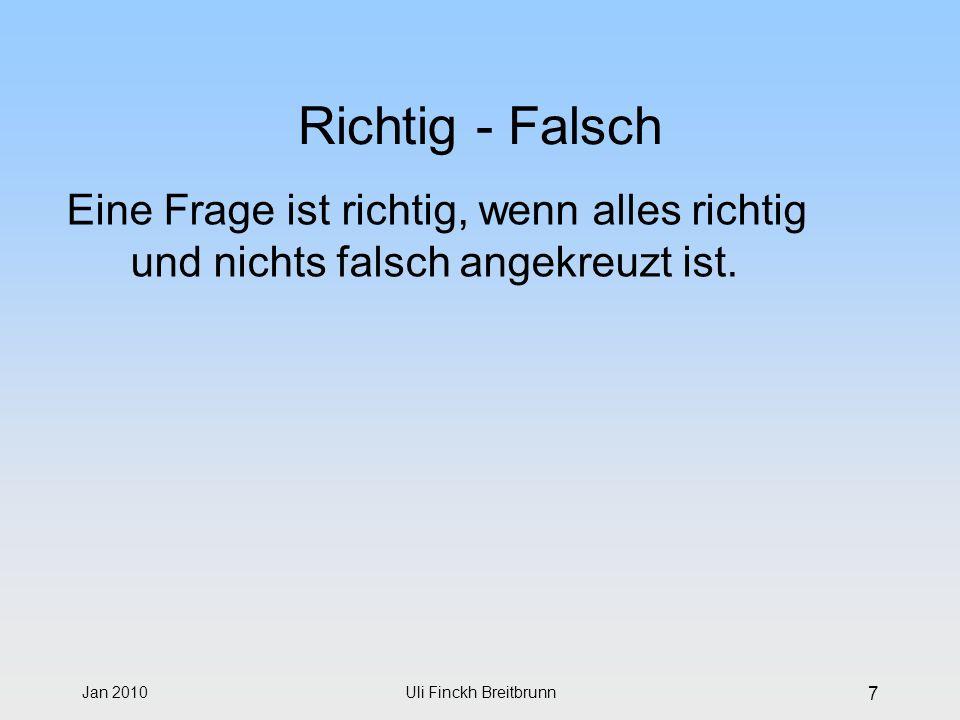 Jan 2010Uli Finckh Breitbrunn 7 Richtig - Falsch Eine Frage ist richtig, wenn alles richtig und nichts falsch angekreuzt ist.