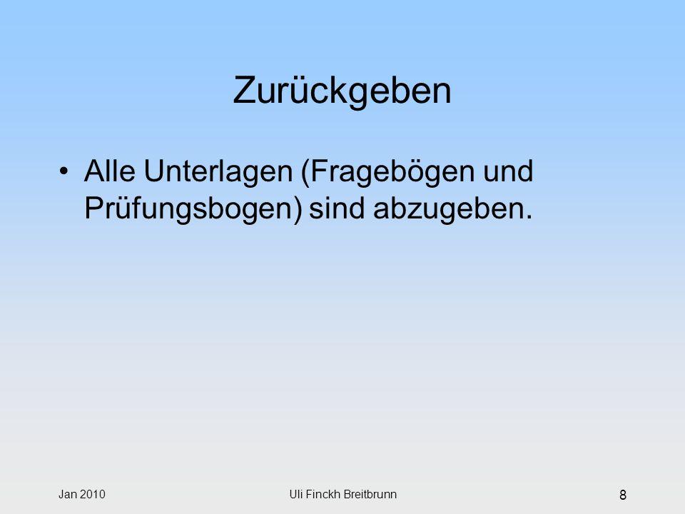 Jan 2010Uli Finckh Breitbrunn 8 Zurückgeben Alle Unterlagen (Fragebögen und Prüfungsbogen) sind abzugeben.