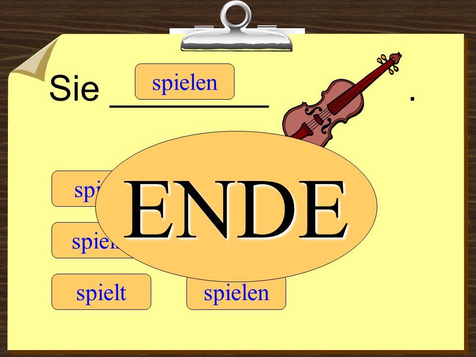 Sie ________. spiele spielt spielst spielen spielt spielen ENDE