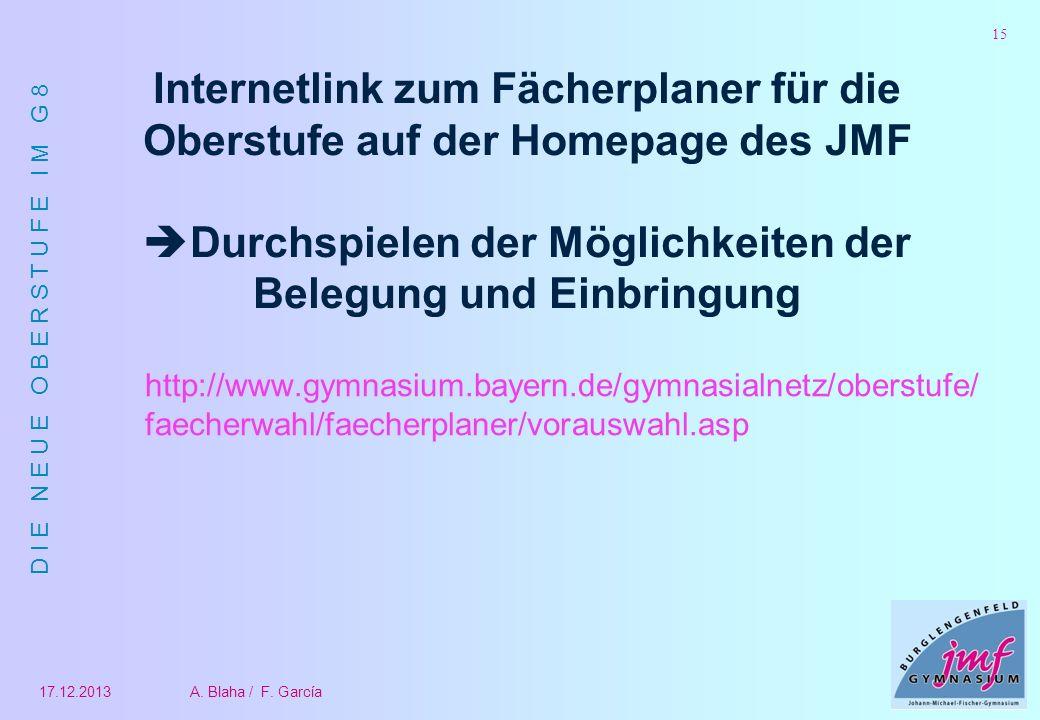 D I E N E U E O B E R S T U F E I M G 8 17.12.2013A. Blaha / F. García 15 Internetlink zum Fächerplaner für die Oberstufe auf der Homepage des JMF Dur