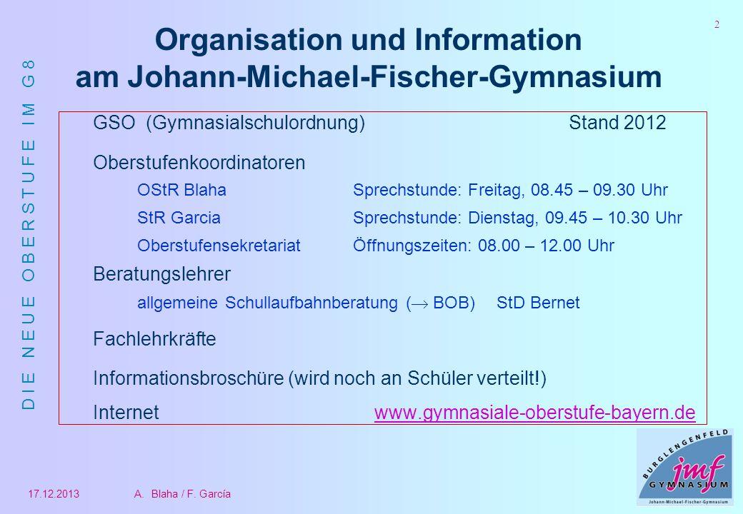 D I E N E U E O B E R S T U F E I M G 8 17.12.2013A.Blaha / F. García 2 Organisation und Information am Johann-Michael-Fischer-Gymnasium GSO (Gymnasia