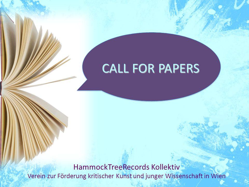 CALL FOR PAPERS CALL FOR PAPERS HammockTreeRecords Kollektiv Verein zur Förderung kritischer Kunst und junger Wissenschaft in Wien
