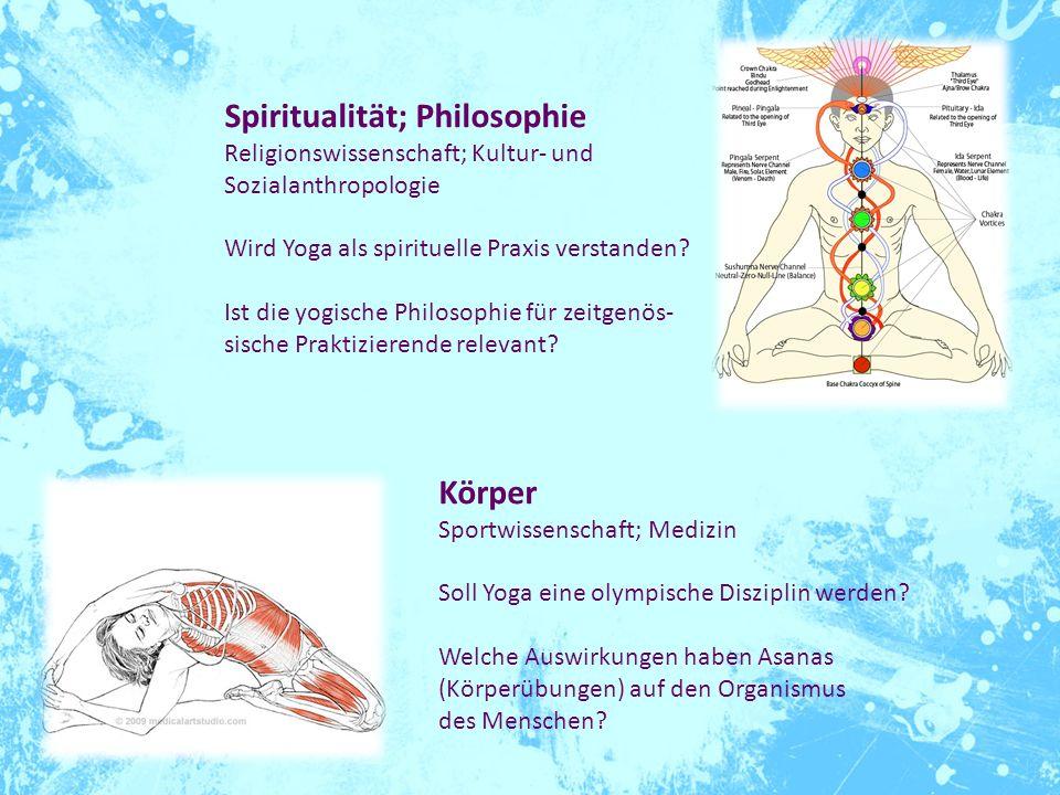 Spiritualität; Philosophie Religionswissenschaft; Kultur- und Sozialanthropologie Wird Yoga als spirituelle Praxis verstanden? Ist die yogische Philos
