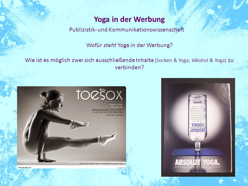 Yoga in der Werbung Publizistik- und Kommunikationswissenschaft Wofür steht Yoga in der Werbung? Wie ist es möglich zwei sich ausschließende Inhalte (
