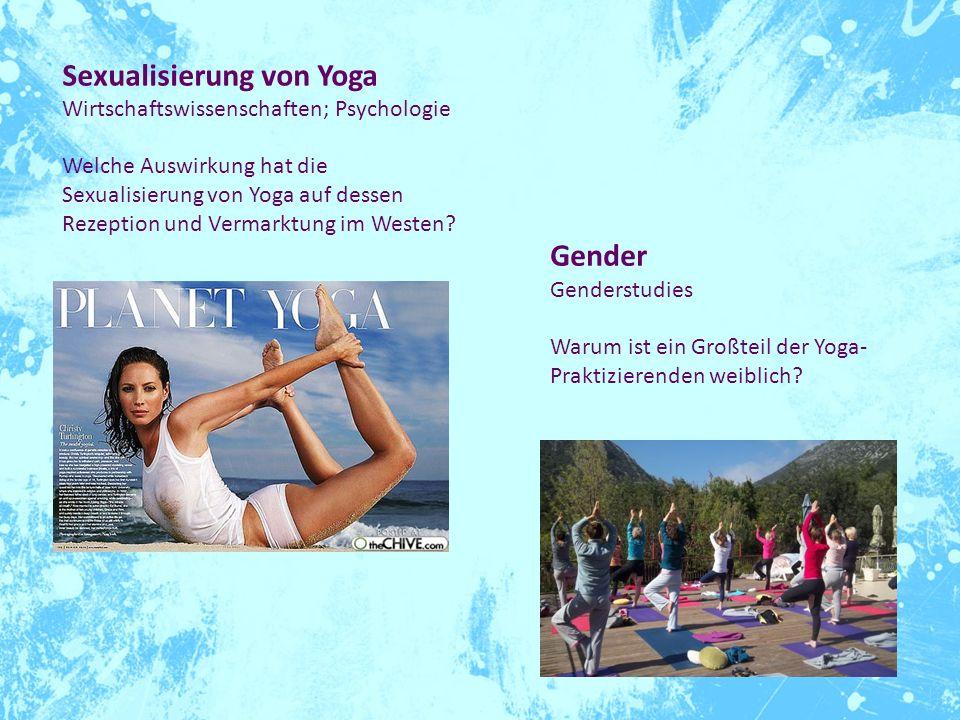 Sexualisierung von Yoga Wirtschaftswissenschaften; Psychologie Welche Auswirkung hat die Sexualisierung von Yoga auf dessen Rezeption und Vermarktung