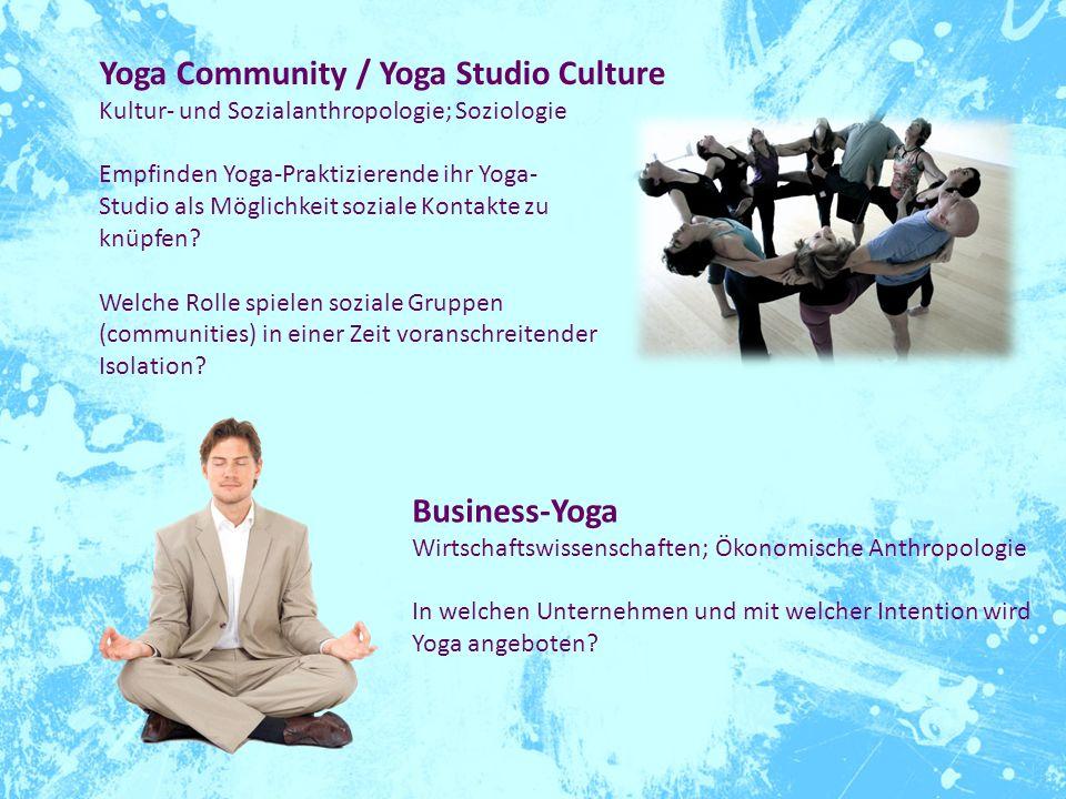 Business-Yoga Wirtschaftswissenschaften; Ökonomische Anthropologie In welchen Unternehmen und mit welcher Intention wird Yoga angeboten? Yoga Communit