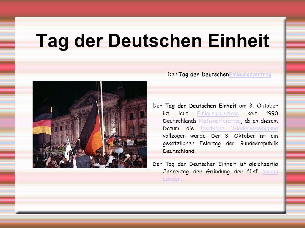 Tag der Deutschen Einheit Der Tag der Deutschen Einheit am 3. Oktober ist laut Einigungsvertrag seit 1990 Deutschlands Nationalfeiertag, da an diesem