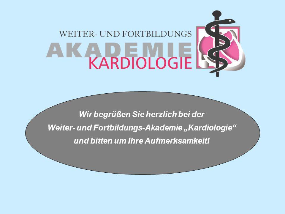 Wir begrüßen Sie herzlich bei der Weiter- und Fortbildungs-Akademie Kardiologie und bitten um Ihre Aufmerksamkeit!
