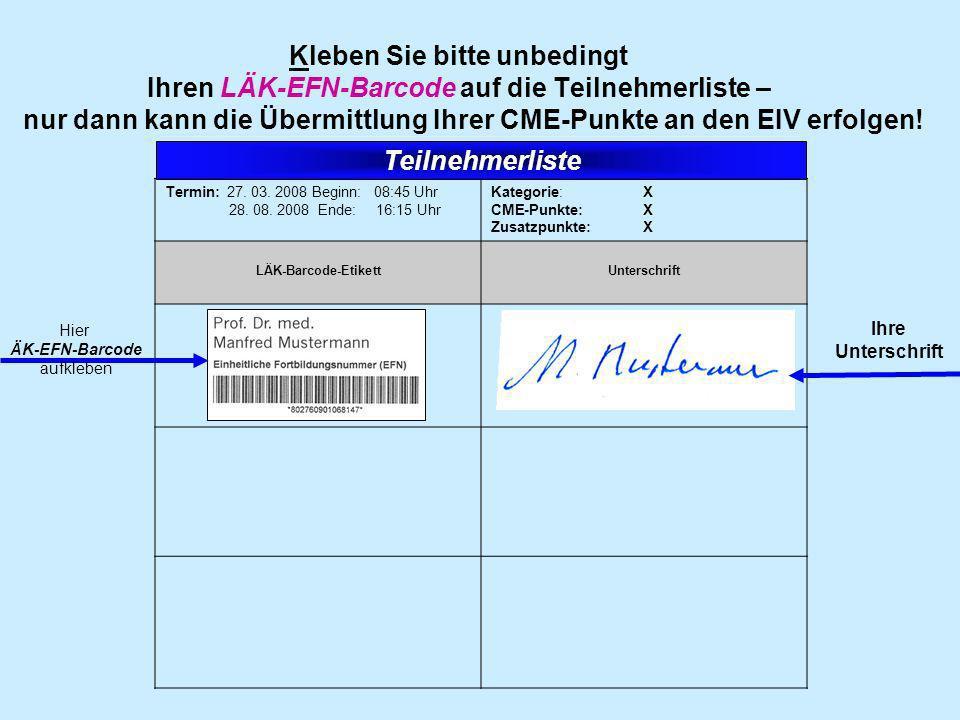 Termin: 27. 03. 2008 Beginn: 08:45 Uhr 28. 08. 2008 Ende: 16:15 Uhr Kategorie: X CME-Punkte: X Zusatzpunkte: X LÄK-Barcode-Etikett Unterschrift Kleben