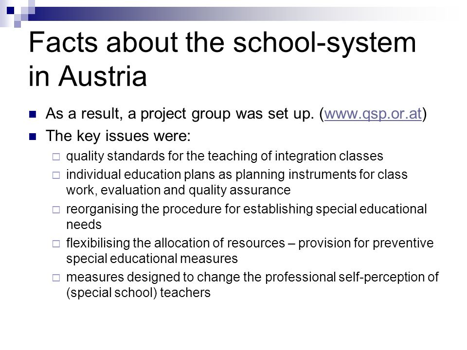 Facts about the school-system in Austria As a result, a project group was set up. (www.qsp.or.at)www.qsp.or.at The key issues were: quality standards