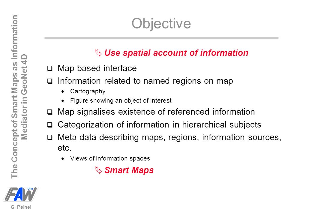 The Concept of Smart Maps as Information Mediator in GeoNet 4D G. Peinel Objective Use spatial account of information q Map based interface q Informat