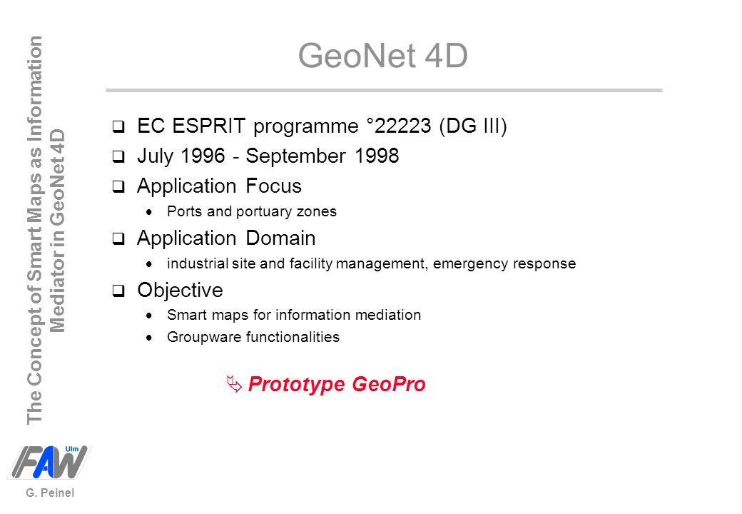 The Concept of Smart Maps as Information Mediator in GeoNet 4D G. Peinel GeoNet 4D q EC ESPRIT programme °22223 (DG III) q July 1996 - September 1998