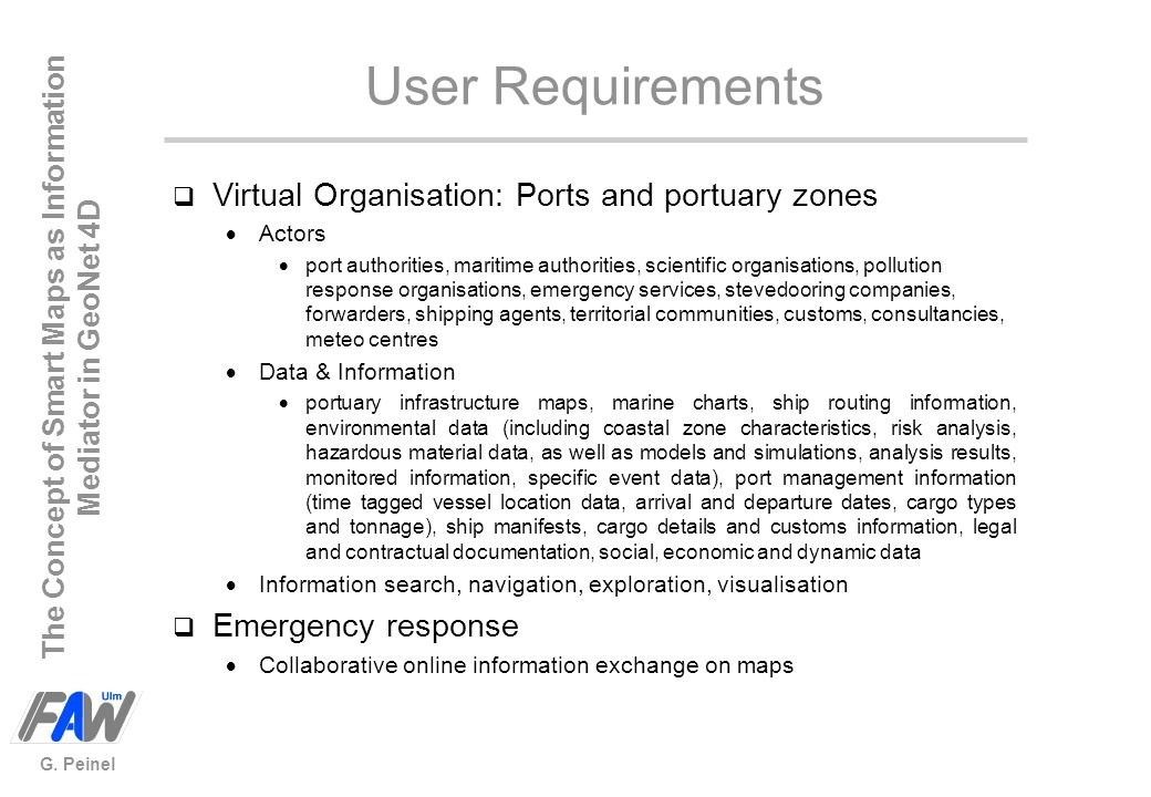 The Concept of Smart Maps as Information Mediator in GeoNet 4D G. Peinel User Requirements q Virtual Organisation: Ports and portuary zones Actors por