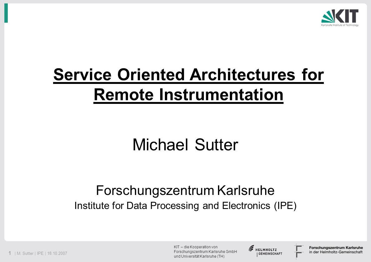 1 | M. Sutter | IPE | 18.10.2007 KIT – die Kooperation von Forschungszentrum Karlsruhe GmbH und Universität Karlsruhe (TH) Michael Sutter Forschungsze