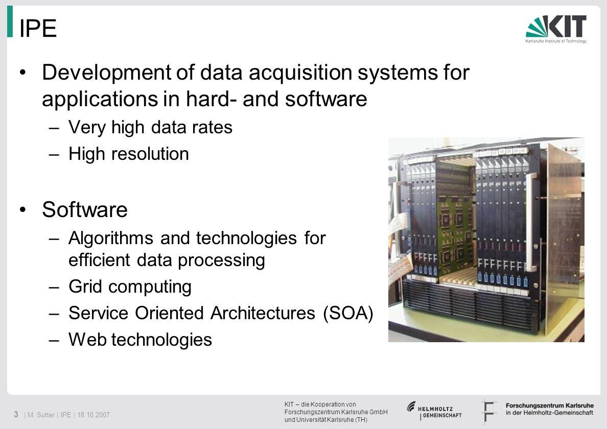 KIT – die Kooperation von Forschungszentrum Karlsruhe GmbH und Universität Karlsruhe (TH) 3 | M. Sutter | IPE | 18.10.2007 IPE Development of data acq