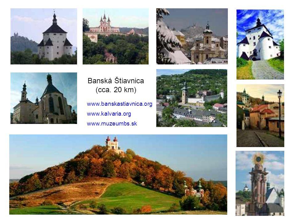 Banská Štiavnica (cca. 20 km) www.muzeumbs.sk www.banskastiavnica.org www.kalvaria.org
