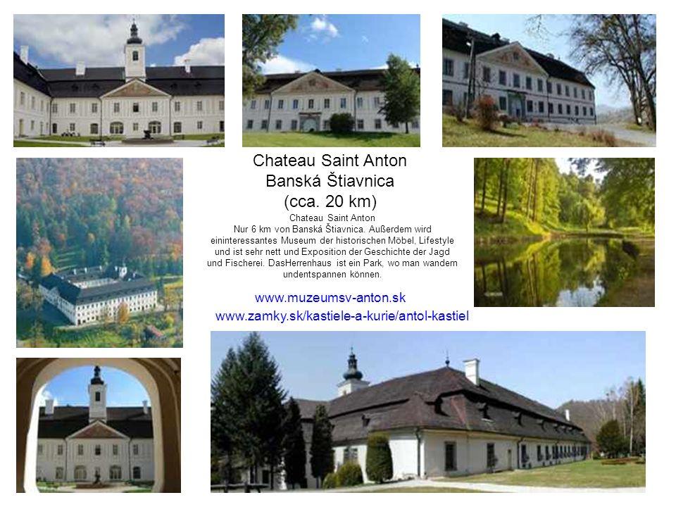 Chateau Saint Anton Banská Štiavnica (cca. 20 km) Chateau Saint Anton Nur 6 km von Banská Štiavnica. Außerdem wird eininteressantes Museum der histori