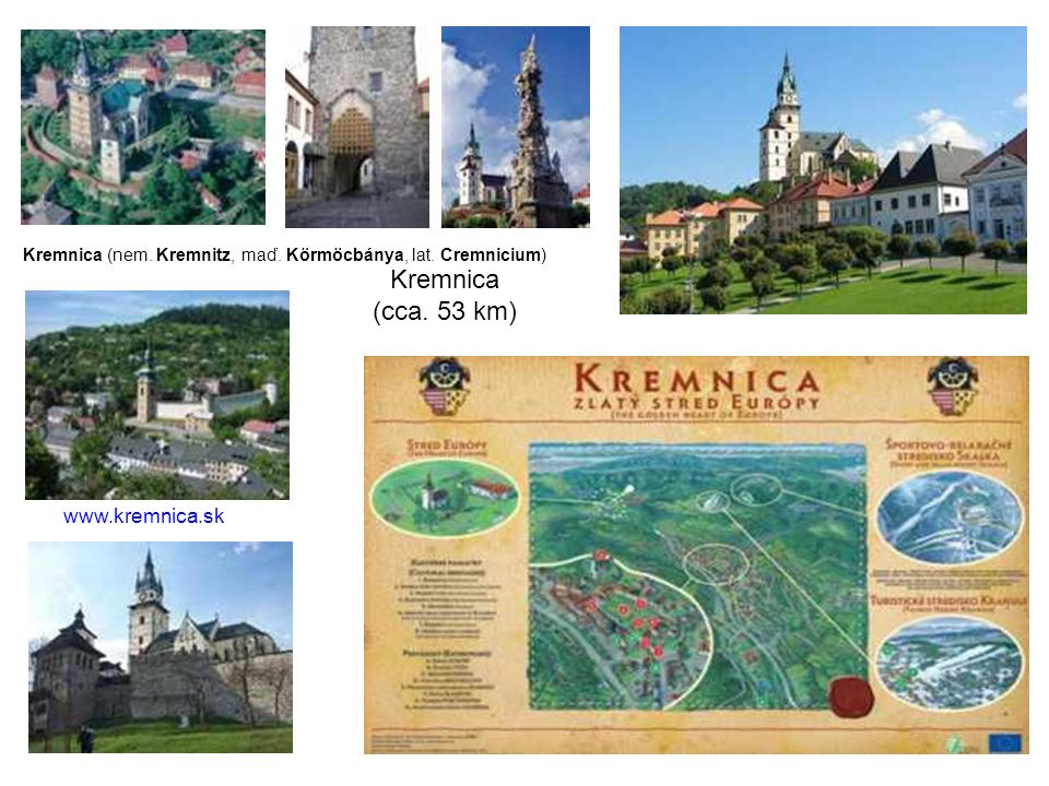 Kremnica (cca. 53 km) Kremnica (nem. Kremnitz, maď. Körmöcbánya, lat. Cremnicium) www.kremnica.sk