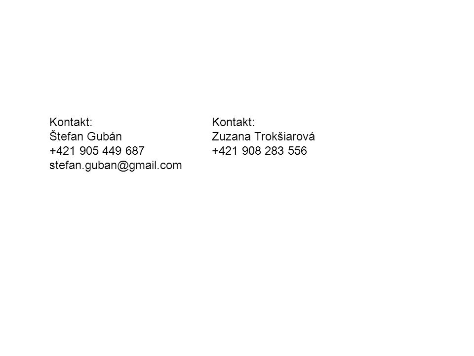 Kontakt: Štefan Gubán +421 905 449 687 stefan.guban@gmail.com Kontakt: Zuzana Trokšiarová +421 908 283 556