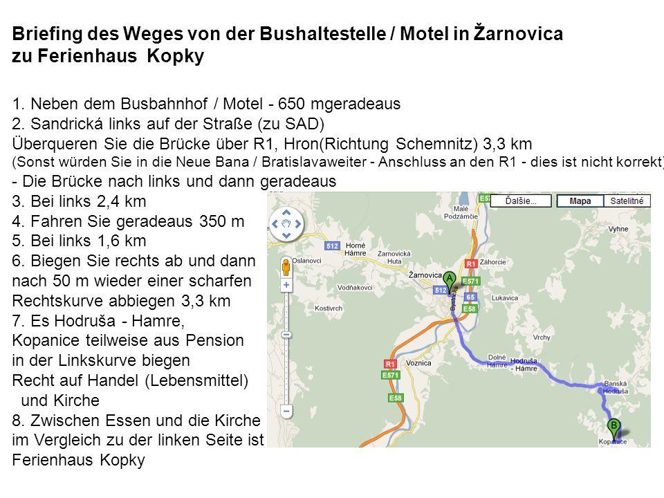 Briefing des Weges von der Bushaltestelle / Motel in Žarnovica zu Ferienhaus Kopky 1. Neben dem Busbahnhof / Motel - 650 mgeradeaus 2. Sandrická links