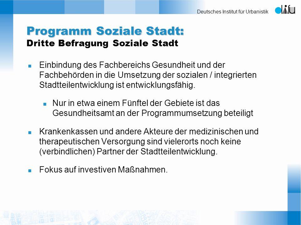 Deutsches Institut für Urbanistik Programm Soziale Stadt: Programm Soziale Stadt: Dritte Befragung Soziale Stadt n Einbindung des Fachbereichs Gesundh