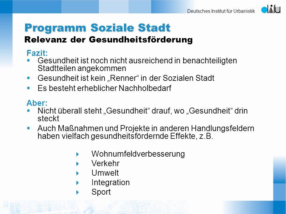 Deutsches Institut für Urbanistik Fazit: Gesundheit ist noch nicht ausreichend in benachteiligten Stadtteilen angekommen Gesundheit ist kein Renner in