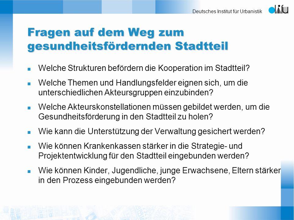 Deutsches Institut für Urbanistik Fragen auf dem Weg zum gesundheitsfördernden Stadtteil n Welche Strukturen befördern die Kooperation im Stadtteil? n