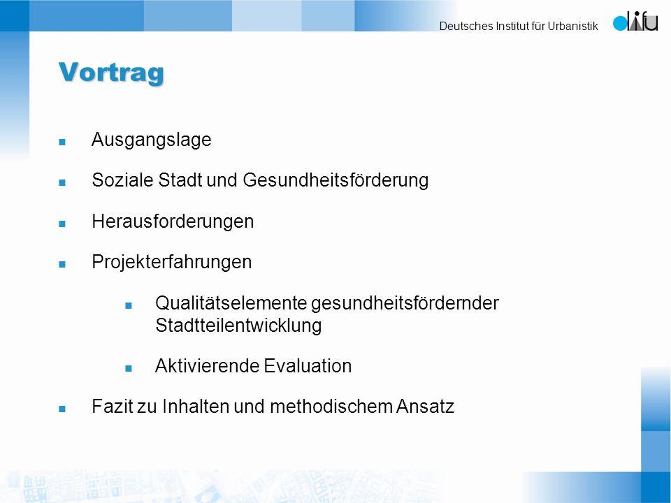 Deutsches Institut für Urbanistik Vortrag n Ausgangslage n Soziale Stadt und Gesundheitsförderung n Herausforderungen n Projekterfahrungen n Qualitäts