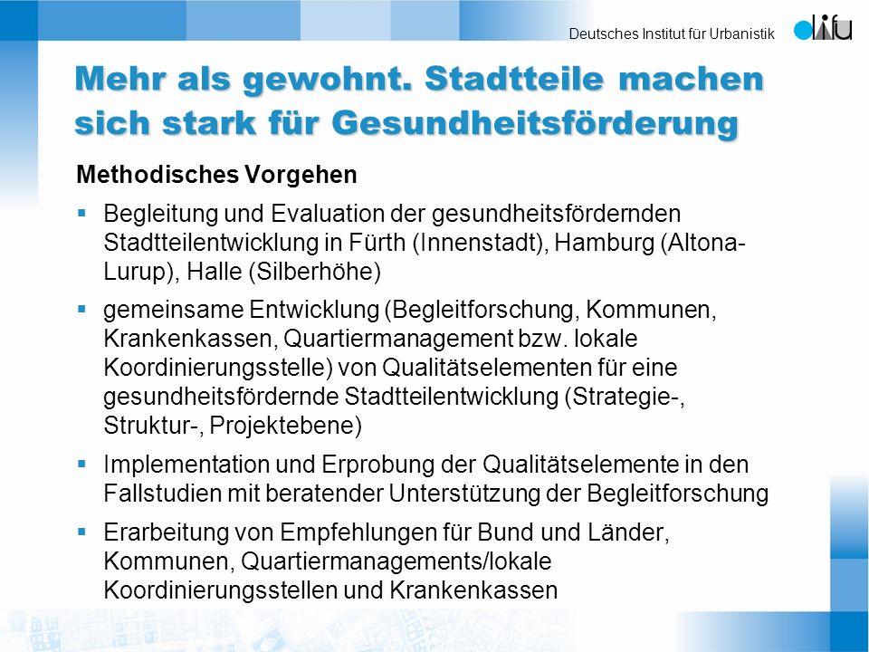 Deutsches Institut für Urbanistik Mehr als gewohnt. Stadtteile machen sich stark für Gesundheitsförderung Methodisches Vorgehen Begleitung und Evaluat
