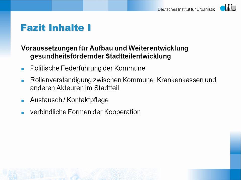 Deutsches Institut für Urbanistik Fazit Inhalte I Voraussetzungen für Aufbau und Weiterentwicklung gesundheitsfördernder Stadtteilentwicklung n Politi