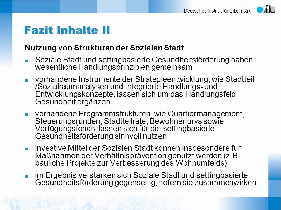 Deutsches Institut für Urbanistik Fazit Inhalte II Nutzung von Strukturen der Sozialen Stadt n Soziale Stadt und settingbasierte Gesundheitsförderung