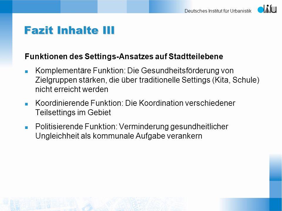 Deutsches Institut für Urbanistik Fazit Inhalte III Funktionen des Settings-Ansatzes auf Stadtteilebene n Komplementäre Funktion: Die Gesundheitsförde