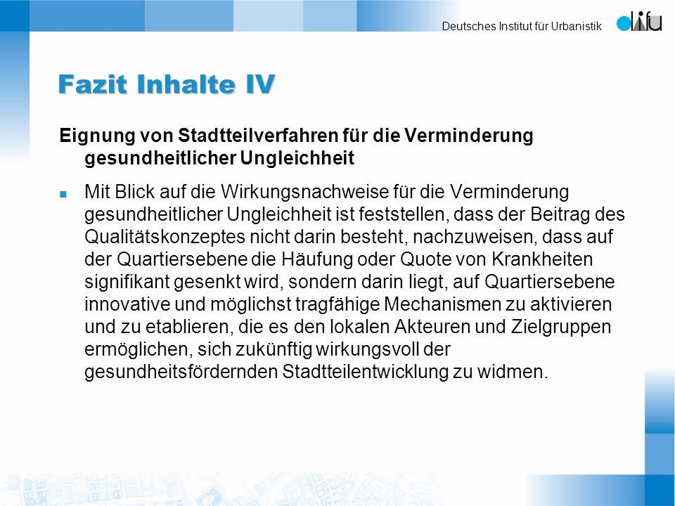 Deutsches Institut für Urbanistik Fazit Inhalte IV Eignung von Stadtteilverfahren für die Verminderung gesundheitlicher Ungleichheit n Mit Blick auf d