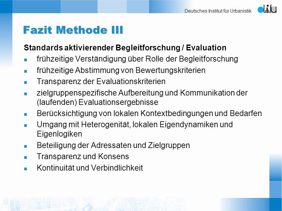 Deutsches Institut für Urbanistik Fazit Methode III Standards aktivierender Begleitforschung / Evaluation n frühzeitige Verständigung über Rolle der B