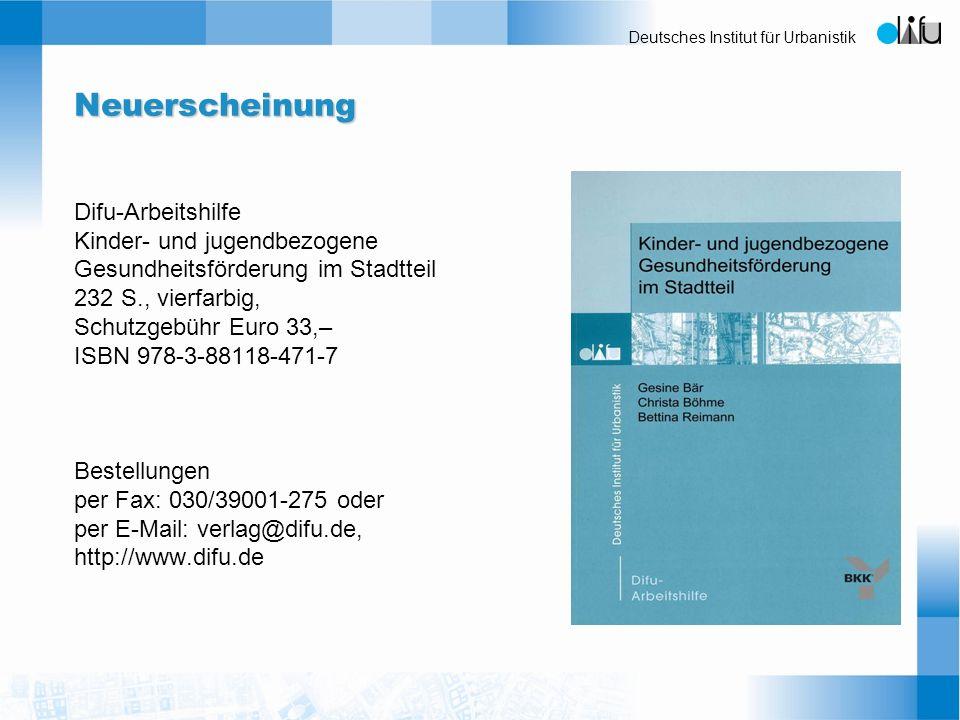 Deutsches Institut für Urbanistik Neuerscheinung Difu-Arbeitshilfe Kinder- und jugendbezogene Gesundheitsförderung im Stadtteil 232 S., vierfarbig, Sc