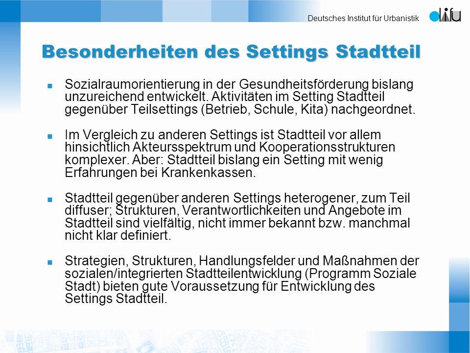 Deutsches Institut für Urbanistik Besonderheiten des Settings Stadtteil n Sozialraumorientierung in der Gesundheitsförderung bislang unzureichend entw