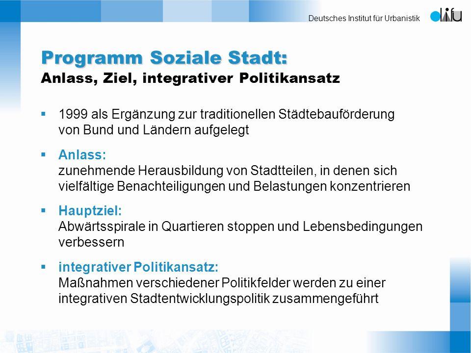 Deutsches Institut für Urbanistik Programm Soziale Stadt: Programm Soziale Stadt: Anlass, Ziel, integrativer Politikansatz 1999 als Ergänzung zur trad