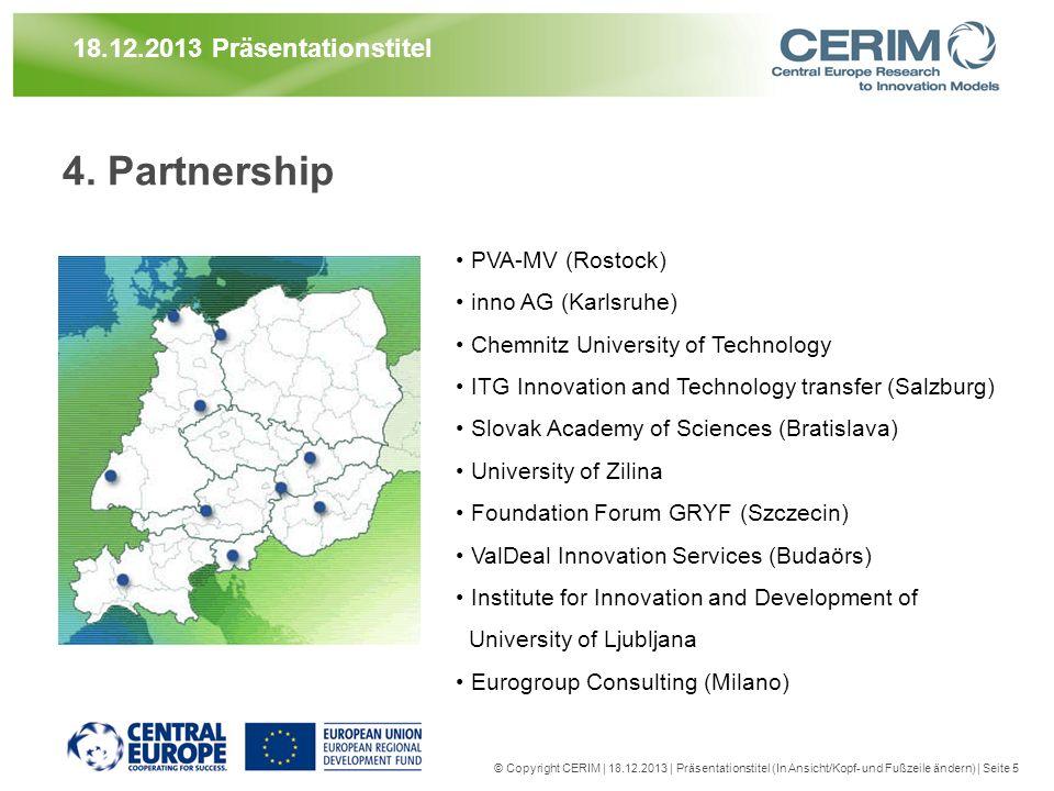 4. Partnership © Copyright CERIM | 18.12.2013 | Präsentationstitel (In Ansicht/Kopf- und Fußzeile ändern) | Seite 5 18.12.2013 Präsentationstitel PVA-