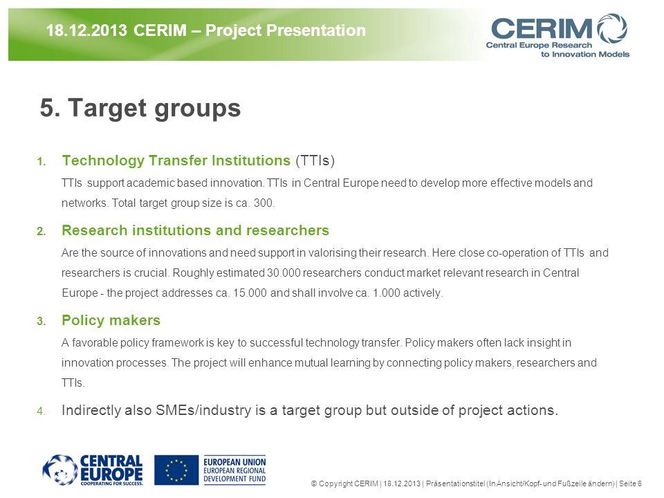 © Copyright CERIM | 18.12.2013 | Präsentationstitel (In Ansicht/Kopf- und Fußzeile ändern) | Seite 6 18.12.2013 CERIM – Project Presentation 5. Target