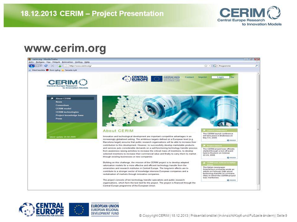 www.cerim.org © Copyright CERIM | 18.12.2013 | Präsentationstitel (In Ansicht/Kopf- und Fußzeile ändern) | Seite 9 18.12.2013 CERIM – Project Presenta