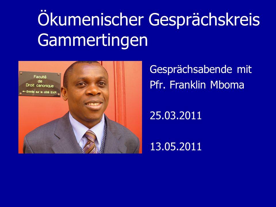 Ökumenischer Gesprächskreis Gammertingen Gesprächsabende mit Pfr. Franklin Mboma 25.03.2011 13.05.2011